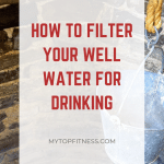 How To Filter Well Water