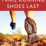 How Long Do Trail Running Shoes Last